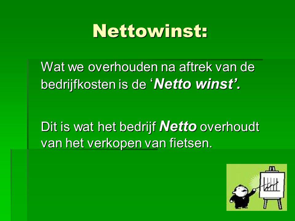 Nettowinst: Wat we overhouden na aftrek van de bedrijfkosten is de 'Netto winst'. Dit is wat het bedrijf Netto overhoudt van het verkopen van fietsen.