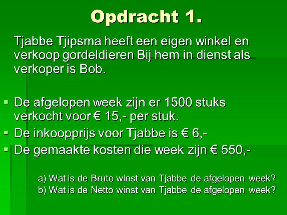 Opdracht 1. Tjabbe Tjipsma heeft een eigen winkel en verkoop gordeldieren Bij hem in dienst als verkoper is Bob.  De afgelopen week zijn er 1500 stuk