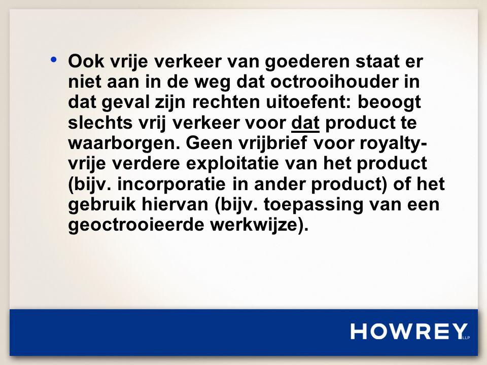 • Ook vrije verkeer van goederen staat er niet aan in de weg dat octrooihouder in dat geval zijn rechten uitoefent: beoogt slechts vrij verkeer voor dat product te waarborgen.