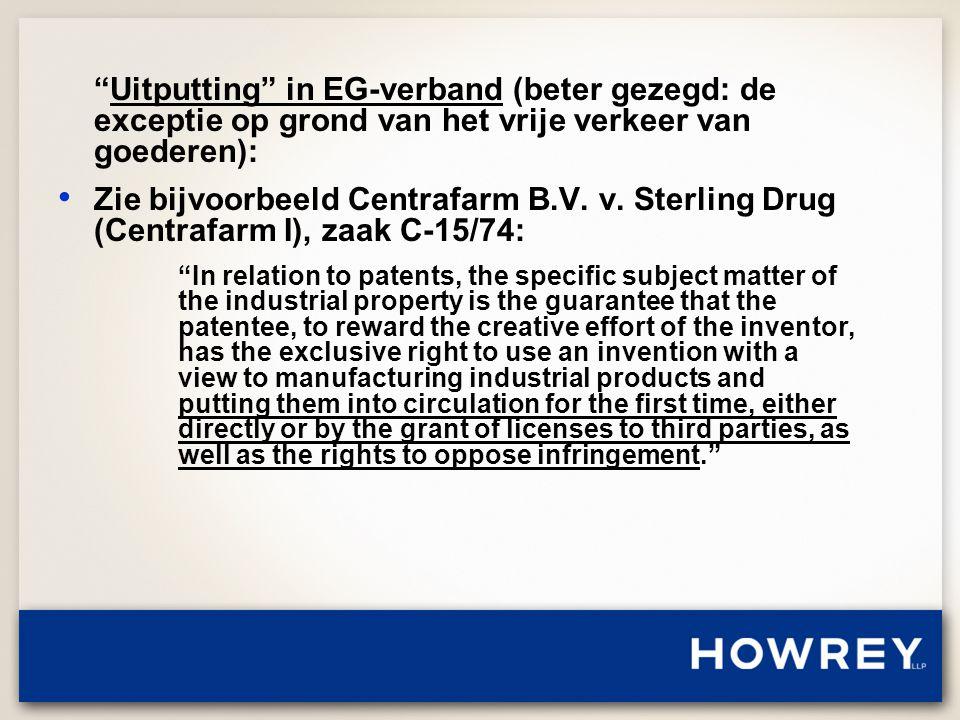 Uitputting in EG-verband (beter gezegd: de exceptie op grond van het vrije verkeer van goederen): • Zie bijvoorbeeld Centrafarm B.V.