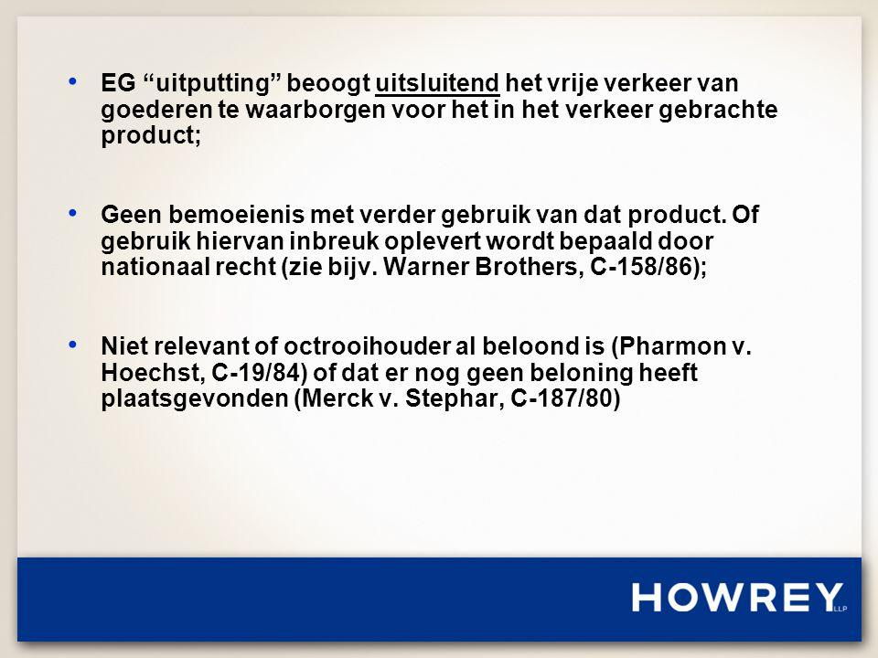 • EG uitputting beoogt uitsluitend het vrije verkeer van goederen te waarborgen voor het in het verkeer gebrachte product; • Geen bemoeienis met verder gebruik van dat product.