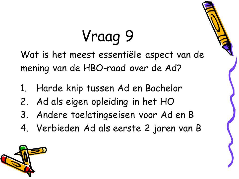 Vraag 9 Wat is het meest essentiële aspect van de mening van de HBO-raad over de Ad.