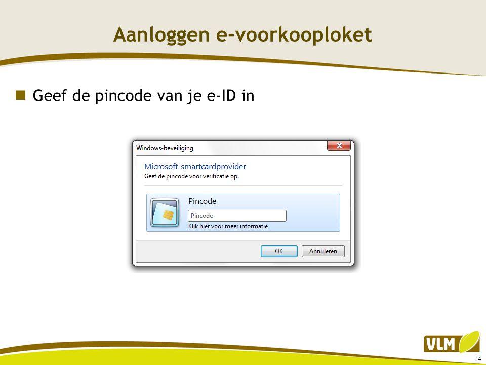 Aanloggen e-voorkooploket  Geef de pincode van je e-ID in 14