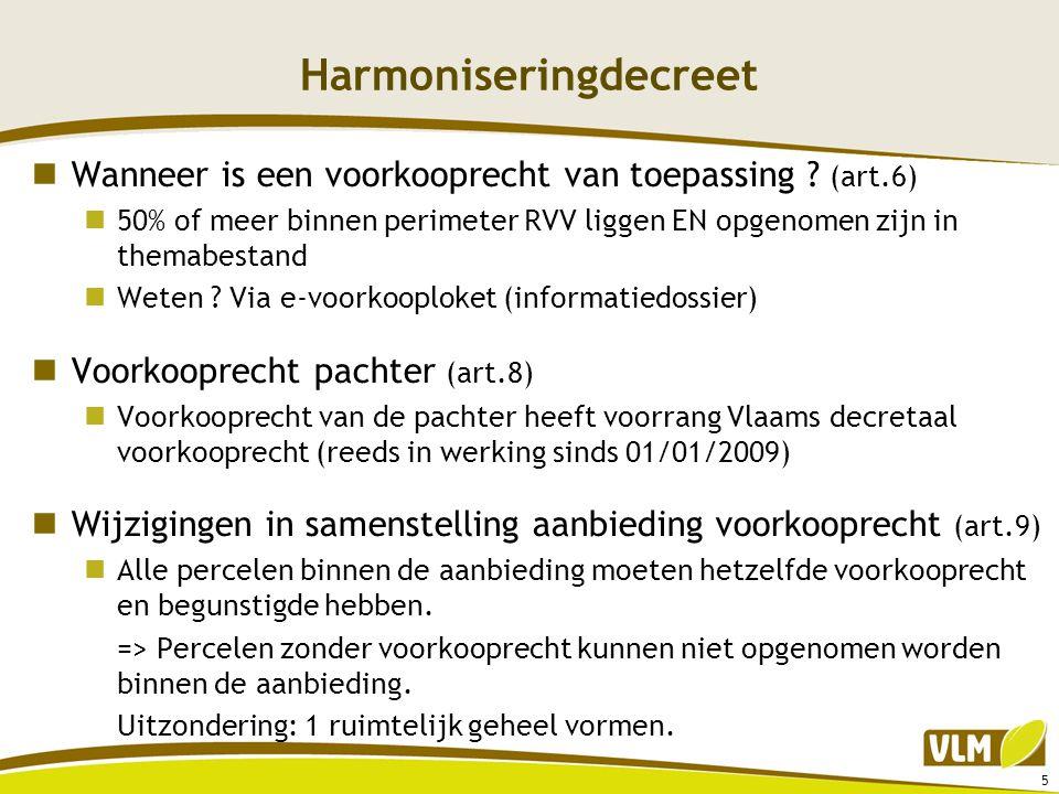 Harmoniseringdecreet  Wanneer is een voorkooprecht van toepassing ? (art.6)  50% of meer binnen perimeter RVV liggen EN opgenomen zijn in themabesta