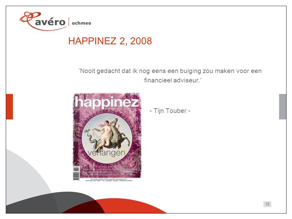 18 HAPPINEZ 2, 2008 'Nooit gedacht dat ik nog eens een buiging zou maken voor een financieel adviseur.' - Tijn Touber -