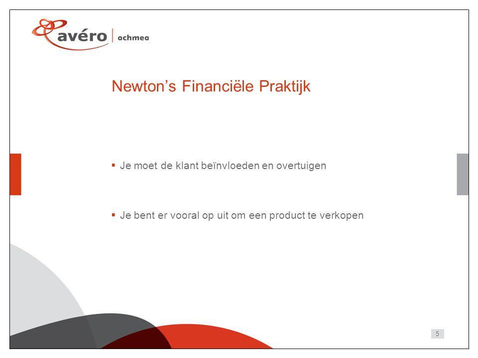 5 Newton's Financiële Praktijk  Je moet de klant beïnvloeden en overtuigen  Je bent er vooral op uit om een product te verkopen