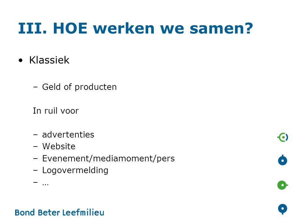 III. HOE werken we samen? •Klassiek –Geld of producten In ruil voor –advertenties –Website –Evenement/mediamoment/pers –Logovermelding –…