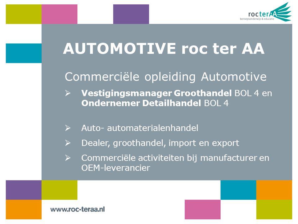 AUTOMOTIVE roc ter AA Commerciële opleiding Automotive  Vestigingsmanager Groothandel BOL 4 en Ondernemer Detailhandel BOL 4  Auto- automaterialenha