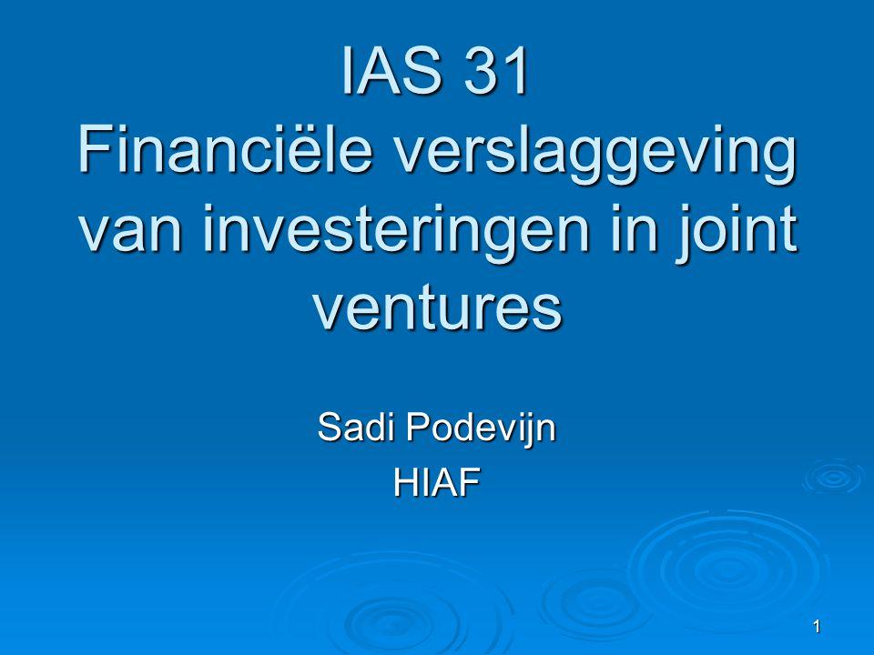 22 Enkelvoudige jaarrekening van de deelnemer  Opname van de investering in een joint venture  Aan kostprijs, of  Conform IAS 39  Idem IAS 27