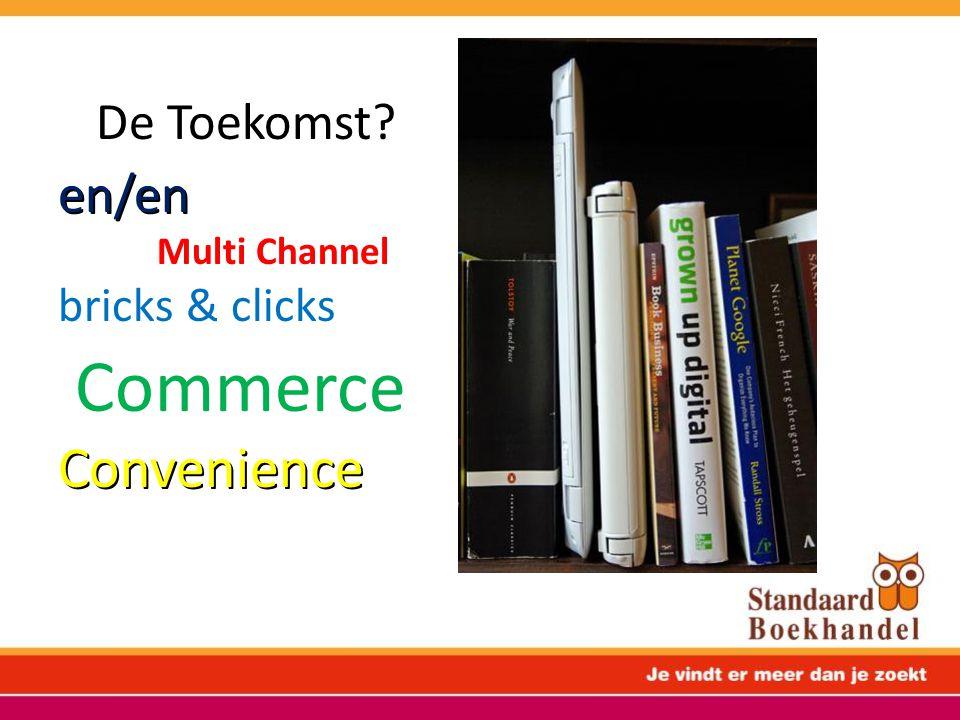 De Toekomst? en/en Multi Channel bricks & clicks CommerceConvenience