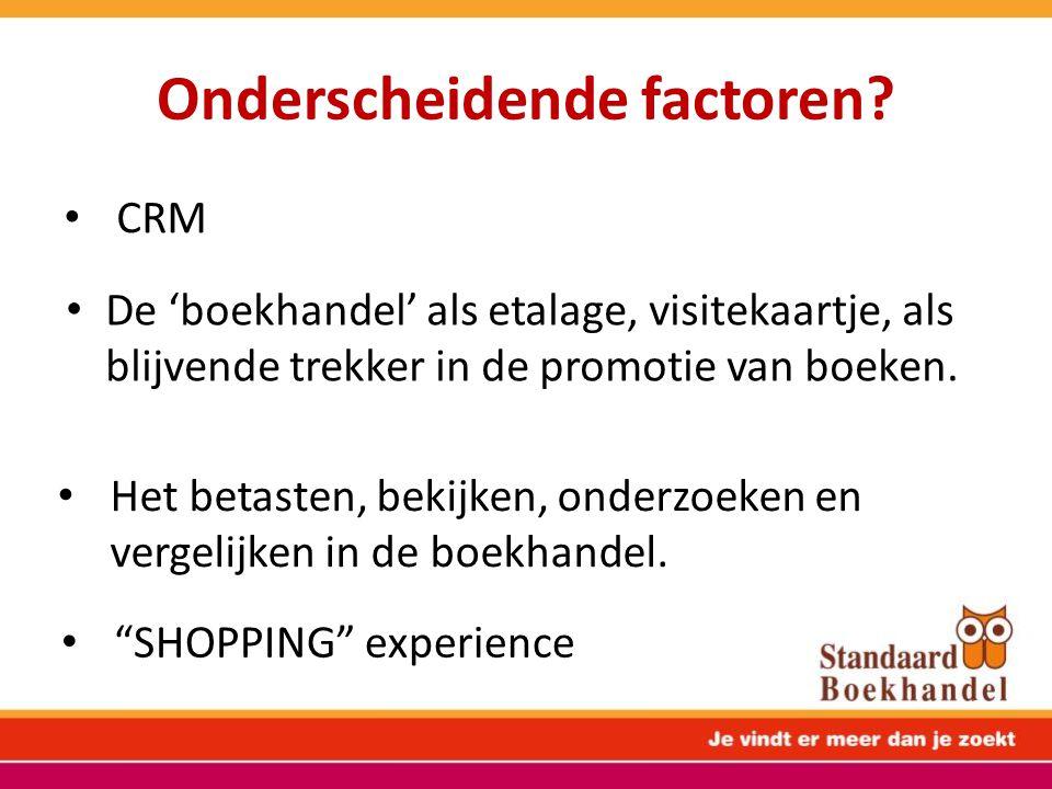 Onderscheidende factoren? • De 'boekhandel' als etalage, visitekaartje, als blijvende trekker in de promotie van boeken. • Het betasten, bekijken, ond