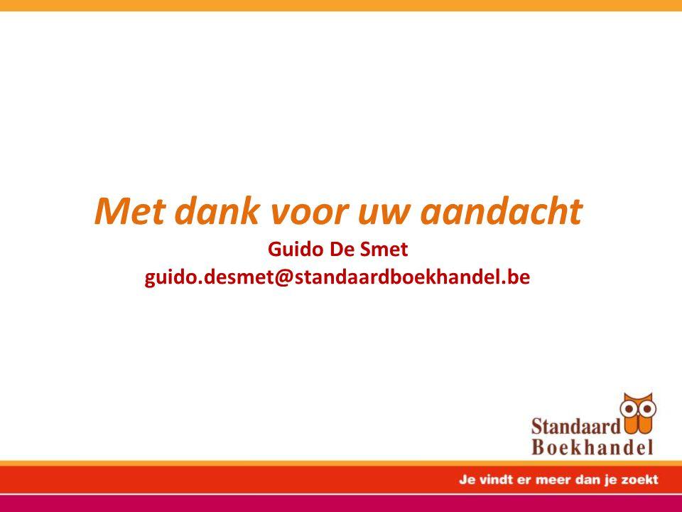 Met dank voor uw aandacht Guido De Smet guido.desmet@standaardboekhandel.be