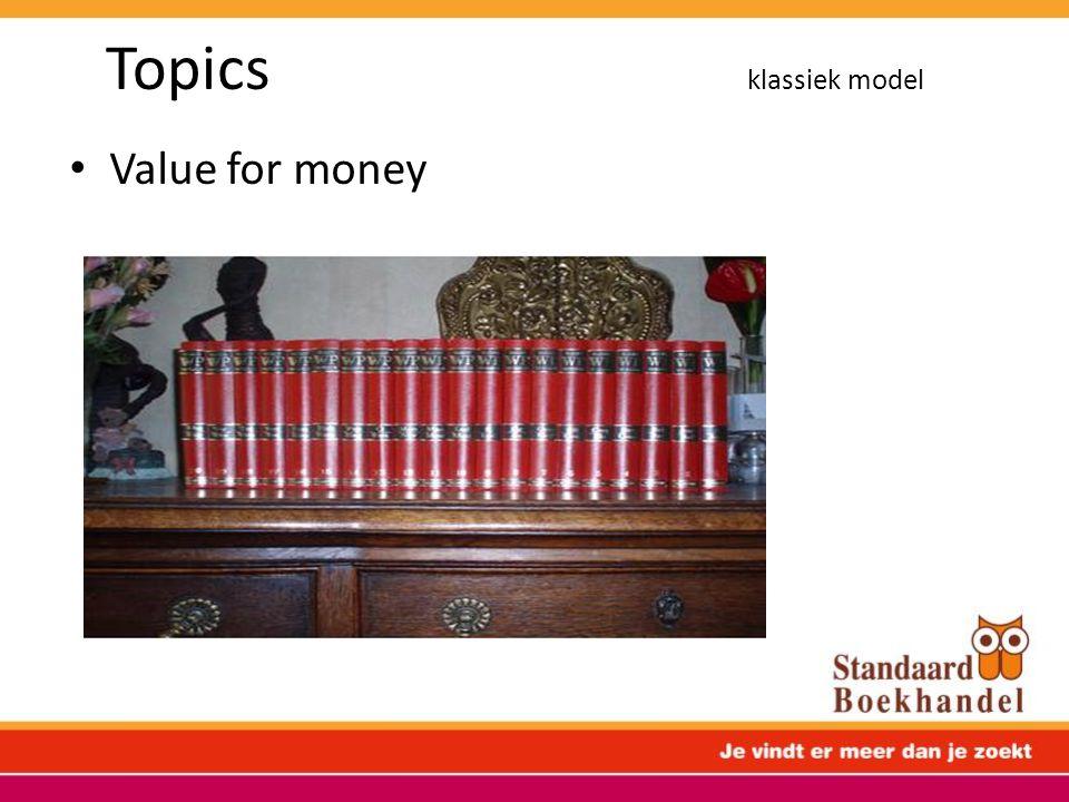 Topics klassiek model • Value for money