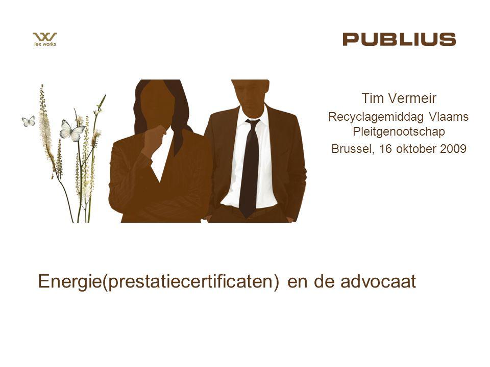 Energie(prestatiecertificaten) en de advocaat Tim Vermeir Recyclagemiddag Vlaams Pleitgenootschap Brussel, 16 oktober 2009