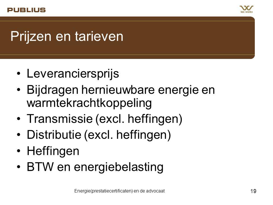 Energie(prestatiecertificaten) en de advocaat 19 Prijzen en tarieven •Leveranciersprijs •Bijdragen hernieuwbare energie en warmtekrachtkoppeling •Tran