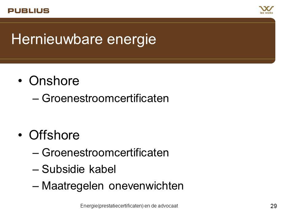 Energie(prestatiecertificaten) en de advocaat 29 Hernieuwbare energie •Onshore –Groenestroomcertificaten •Offshore –Groenestroomcertificaten –Subsidie kabel –Maatregelen onevenwichten