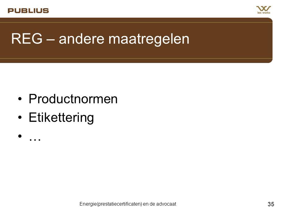 Energie(prestatiecertificaten) en de advocaat 35 REG – andere maatregelen •Productnormen •Etikettering •…