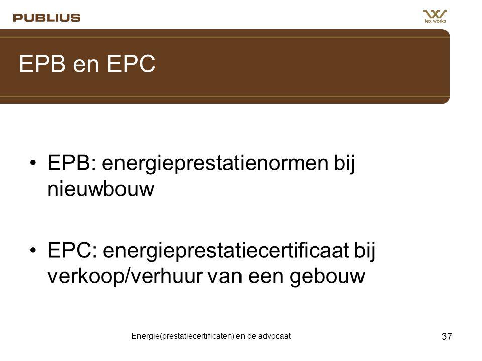 Energie(prestatiecertificaten) en de advocaat 37 EPB en EPC •EPB: energieprestatienormen bij nieuwbouw •EPC: energieprestatiecertificaat bij verkoop/verhuur van een gebouw
