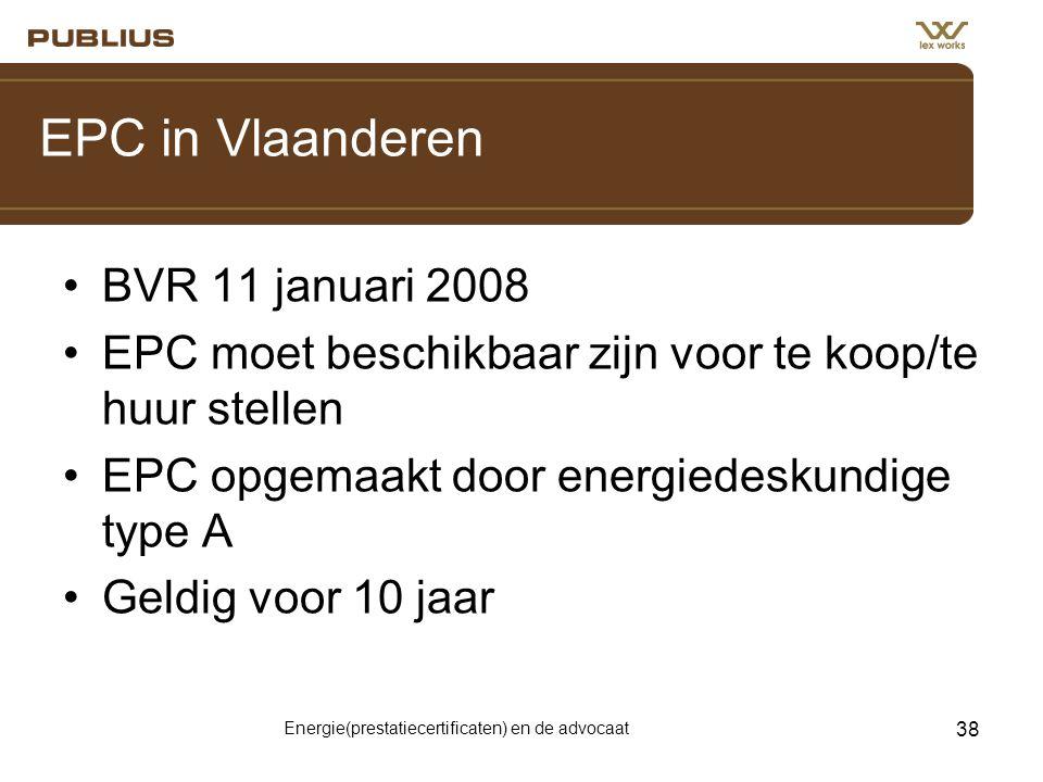Energie(prestatiecertificaten) en de advocaat 38 EPC in Vlaanderen •BVR 11 januari 2008 •EPC moet beschikbaar zijn voor te koop/te huur stellen •EPC opgemaakt door energiedeskundige type A •Geldig voor 10 jaar