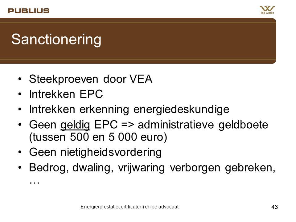 Energie(prestatiecertificaten) en de advocaat 43 Sanctionering •Steekproeven door VEA •Intrekken EPC •Intrekken erkenning energiedeskundige •Geen geld
