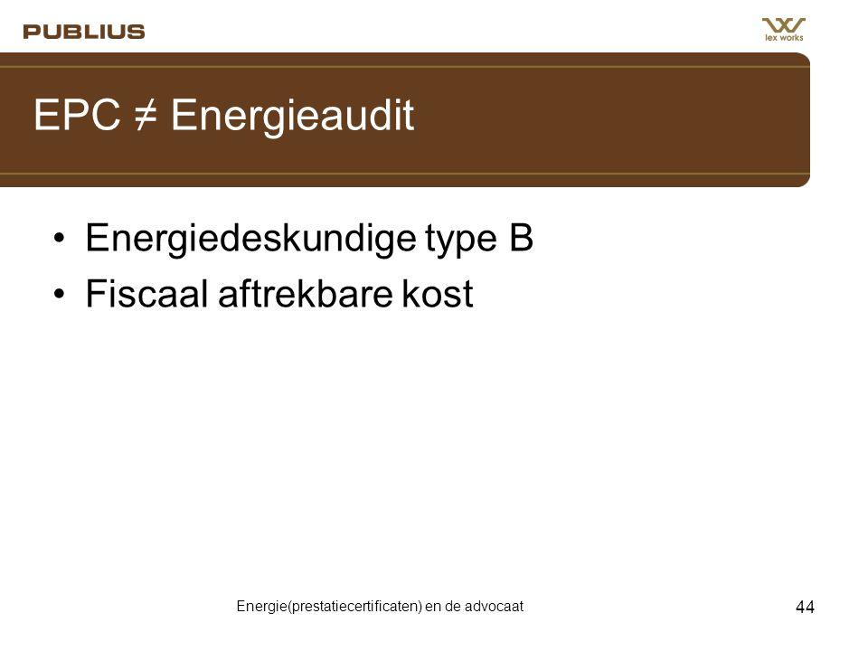 Energie(prestatiecertificaten) en de advocaat 44 EPC ≠ Energieaudit •Energiedeskundige type B •Fiscaal aftrekbare kost