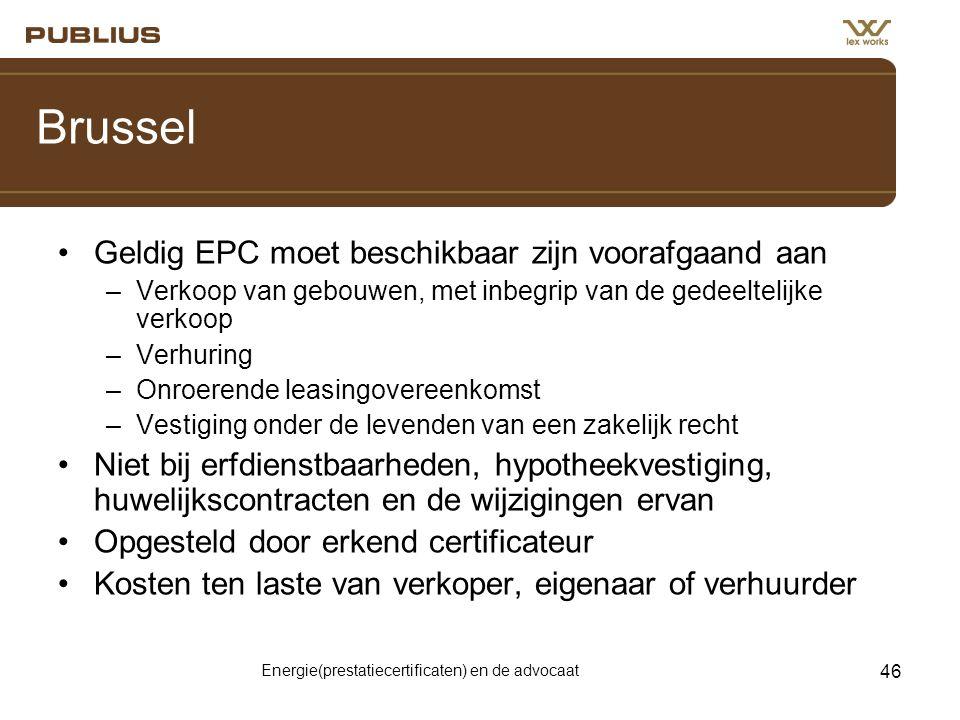 Energie(prestatiecertificaten) en de advocaat 46 Brussel •Geldig EPC moet beschikbaar zijn voorafgaand aan –Verkoop van gebouwen, met inbegrip van de