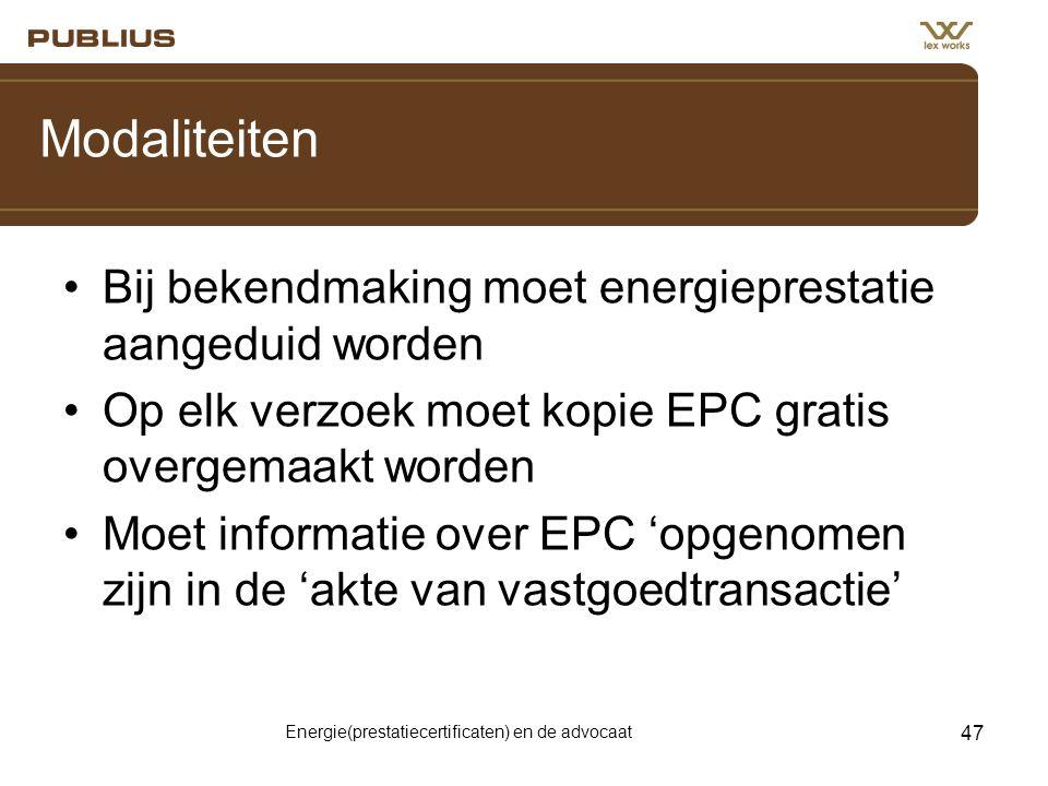 Energie(prestatiecertificaten) en de advocaat 47 Modaliteiten •Bij bekendmaking moet energieprestatie aangeduid worden •Op elk verzoek moet kopie EPC gratis overgemaakt worden •Moet informatie over EPC 'opgenomen zijn in de 'akte van vastgoedtransactie'