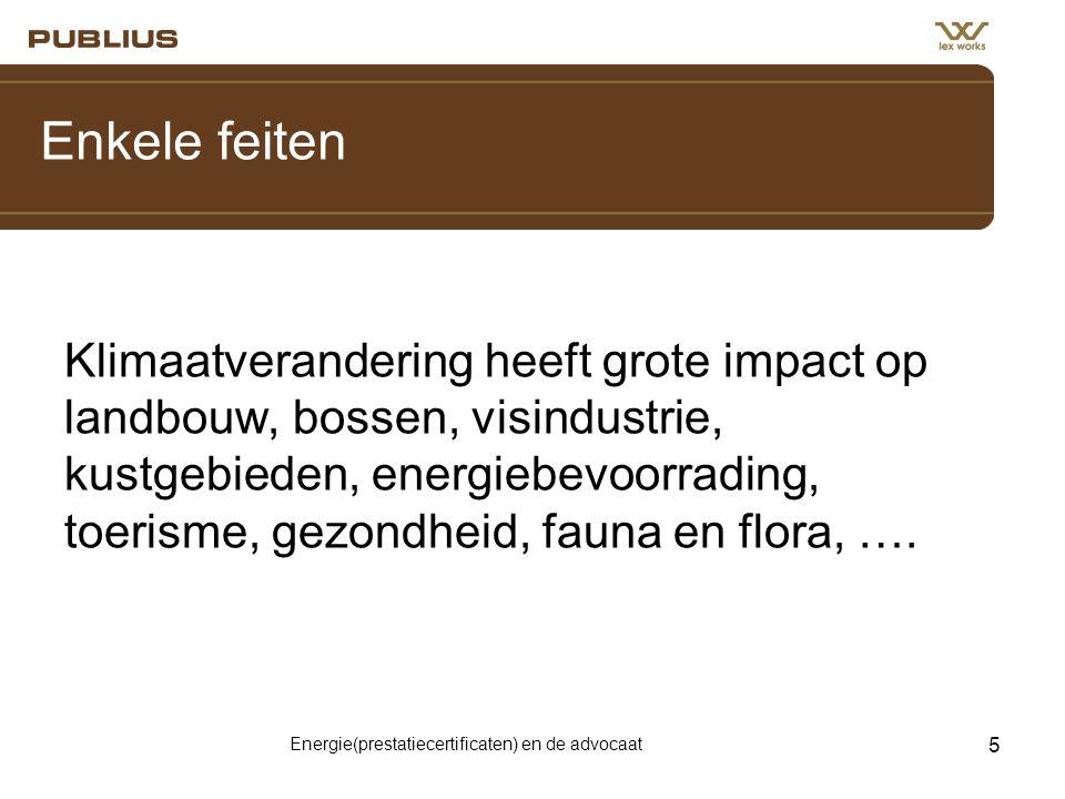 Energie(prestatiecertificaten) en de advocaat 5 Enkele feiten Klimaatverandering heeft grote impact op landbouw, bossen, visindustrie, kustgebieden, e