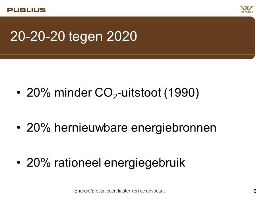 Energie(prestatiecertificaten) en de advocaat 6 20-20-20 tegen 2020 •20% minder CO 2 -uitstoot (1990) •20% hernieuwbare energiebronnen •20% rationeel energiegebruik