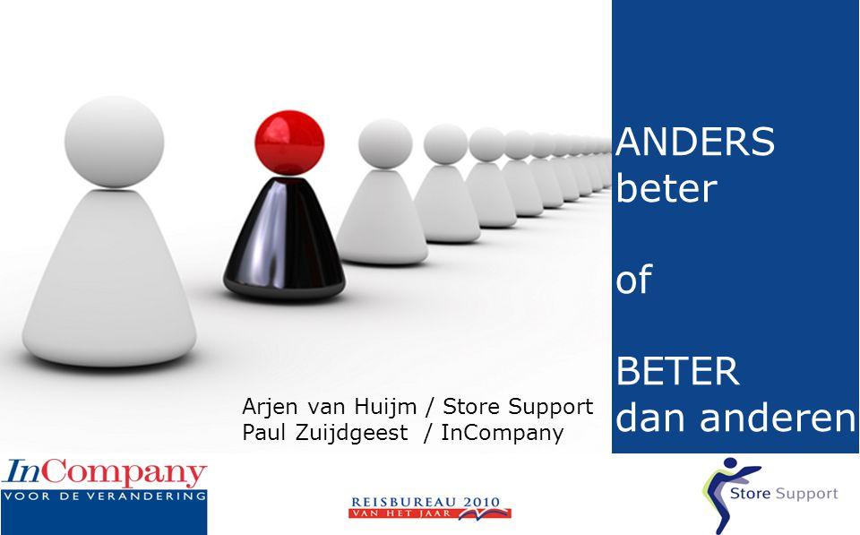 ANDERS beter of BETER dan anderen Arjen van Huijm / Store Support Paul Zuijdgeest / InCompany