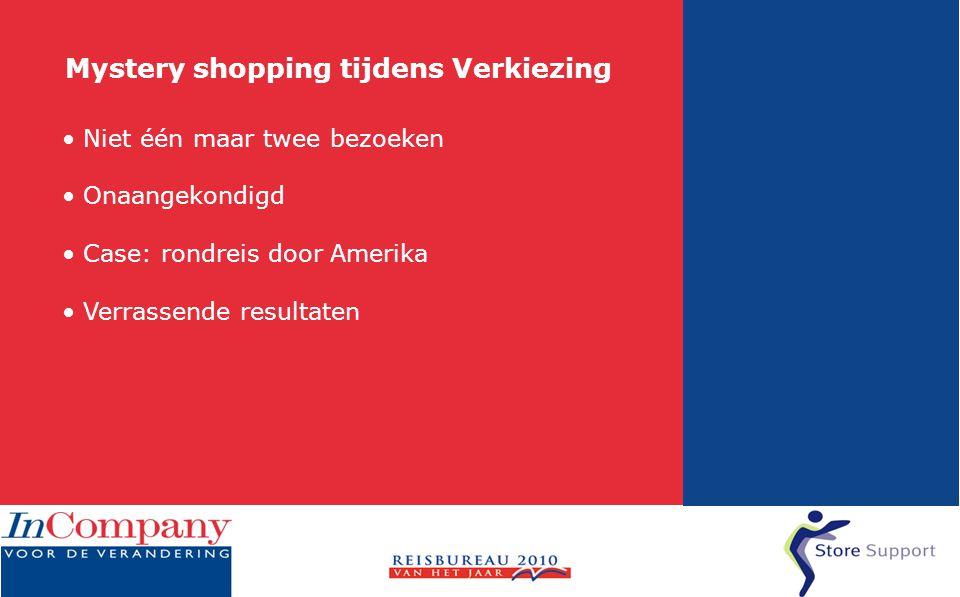 Mystery shopping tijdens Verkiezing • Niet één maar twee bezoeken • Onaangekondigd • Case: rondreis door Amerika • Verrassende resultaten