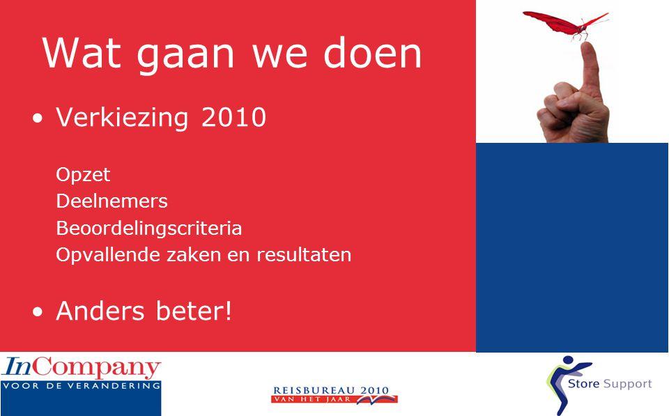 Wat gaan we doen •Verkiezing 2010 Opzet Deelnemers Beoordelingscriteria Opvallende zaken en resultaten •Anders beter!