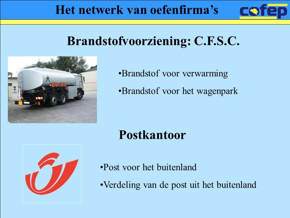 Het netwerk van oefenfirma's Postkantoor •Post voor het buitenland •Verdeling van de post uit het buitenland Brandstofvoorziening: C.F.S.C. •Brandstof