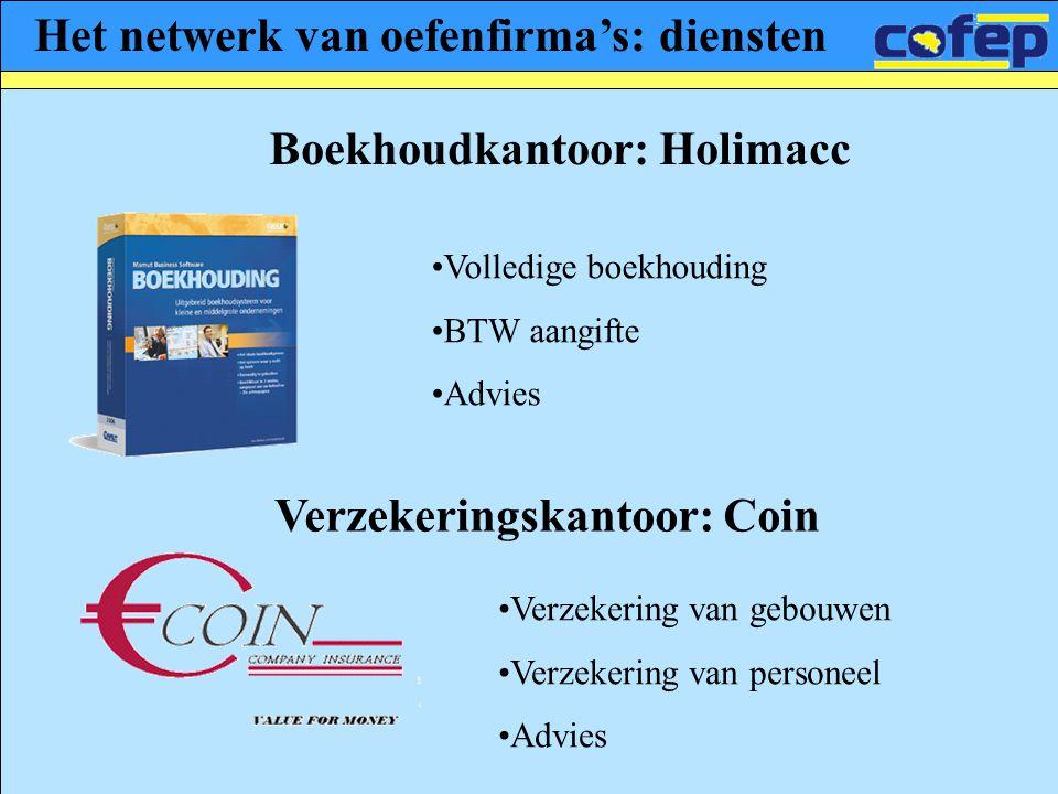 Het netwerk van oefenfirma's: diensten Boekhoudkantoor: Holimacc •Volledige boekhouding •BTW aangifte •Advies Verzekeringskantoor: Coin •Verzekering v