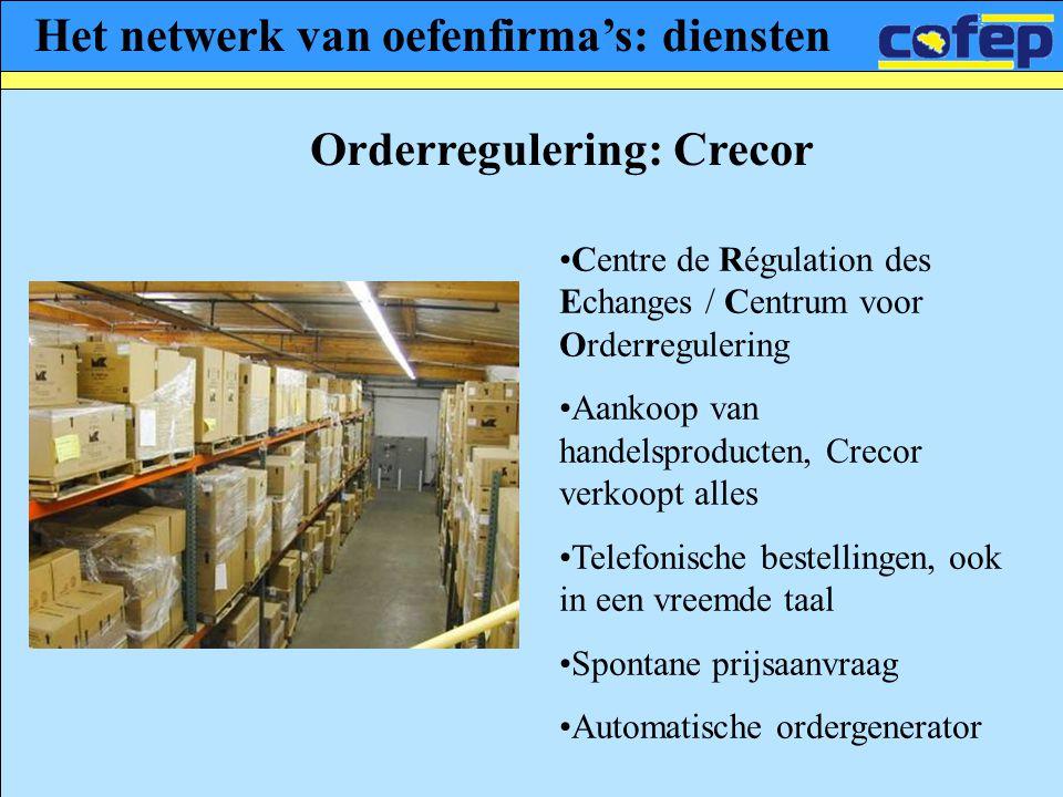 Het netwerk van oefenfirma's: diensten Orderregulering: Crecor •Centre de Régulation des Echanges / Centrum voor Orderregulering •Aankoop van handelsp