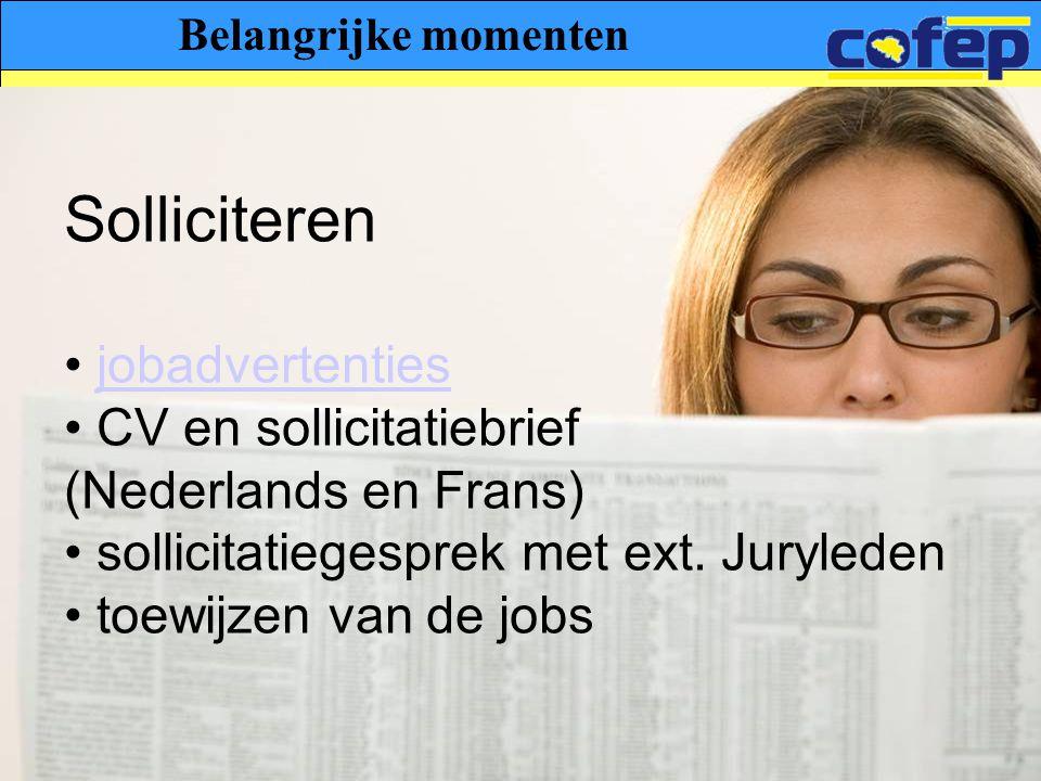 Solliciteren • jobadvertentiesjobadvertenties • CV en sollicitatiebrief (Nederlands en Frans) • sollicitatiegesprek met ext. Juryleden • toewijzen van