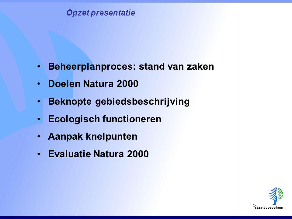 Opzet presentatie •Beheerplanproces: stand van zaken •Doelen Natura 2000 •Beknopte gebiedsbeschrijving •Ecologisch functioneren •Aanpak knelpunten •Evaluatie Natura 2000