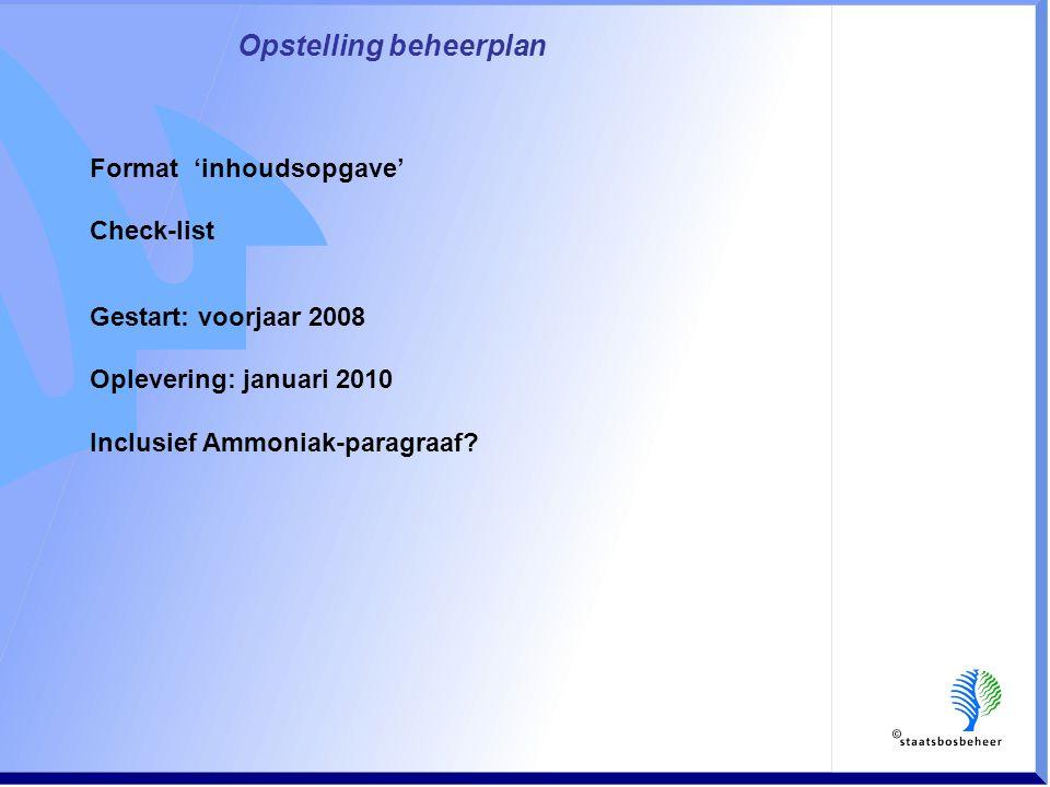 Opstelling beheerplan Format 'inhoudsopgave' Check-list Gestart: voorjaar 2008 Oplevering: januari 2010 Inclusief Ammoniak-paragraaf