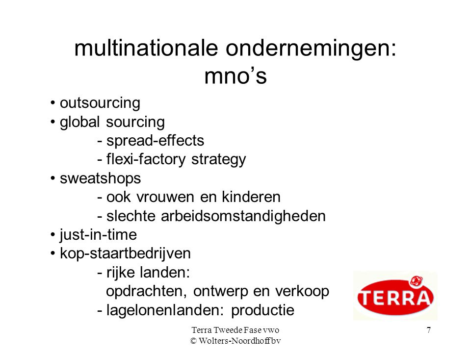 Terra Tweede Fase vwo © Wolters-Noordhoff bv 7 multinationale ondernemingen: mno's • outsourcing • global sourcing - spread-effects - flexi-factory st