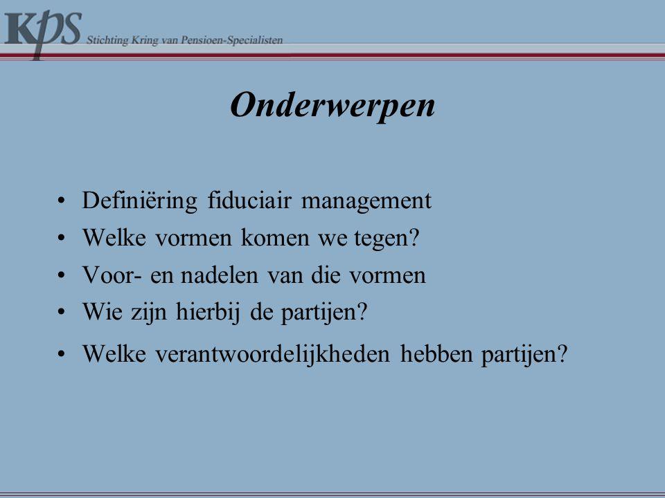 Onderwerpen •Definiëring fiduciair management •Welke vormen komen we tegen.