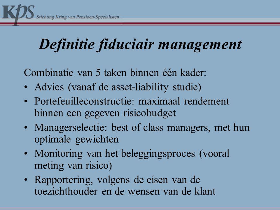 Definitie fiduciair management Combinatie van 5 taken binnen één kader: •Advies (vanaf de asset-liability studie) •Portefeuilleconstructie: maximaal r