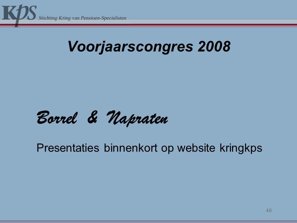 Voorjaarscongres 2008 Borrel & Napraten Presentaties binnenkort op website kringkps 46