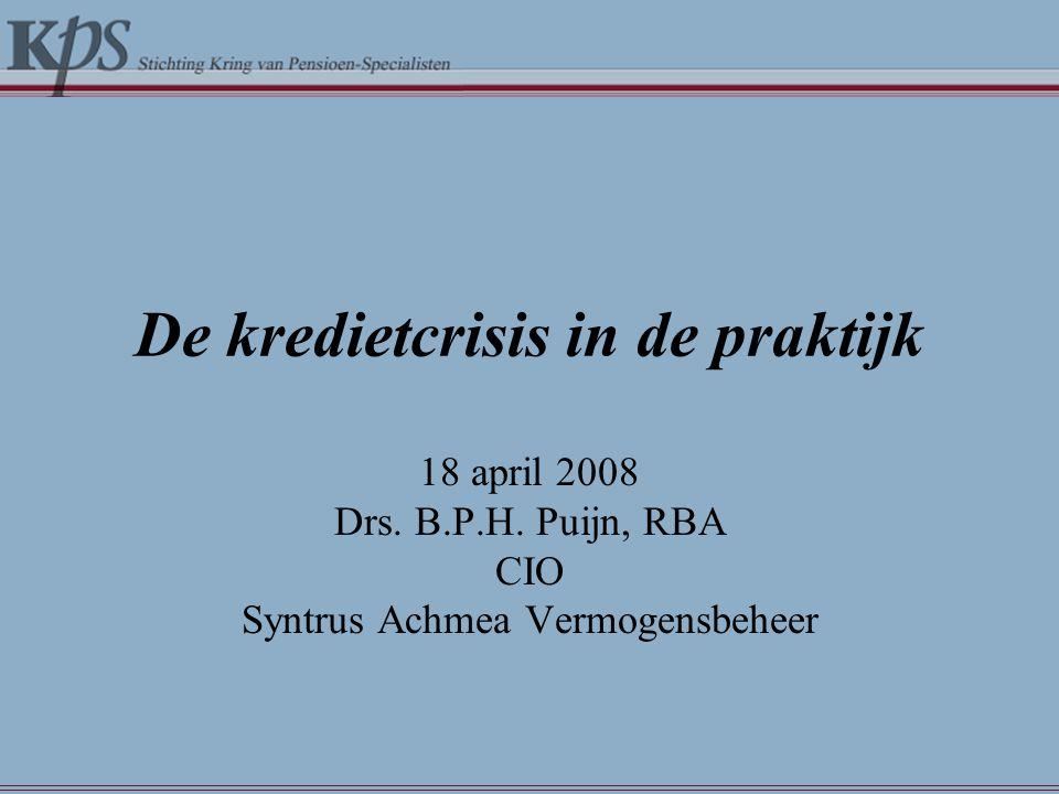 De kredietcrisis in de praktijk 18 april 2008 Drs. B.P.H. Puijn, RBA CIO Syntrus Achmea Vermogensbeheer