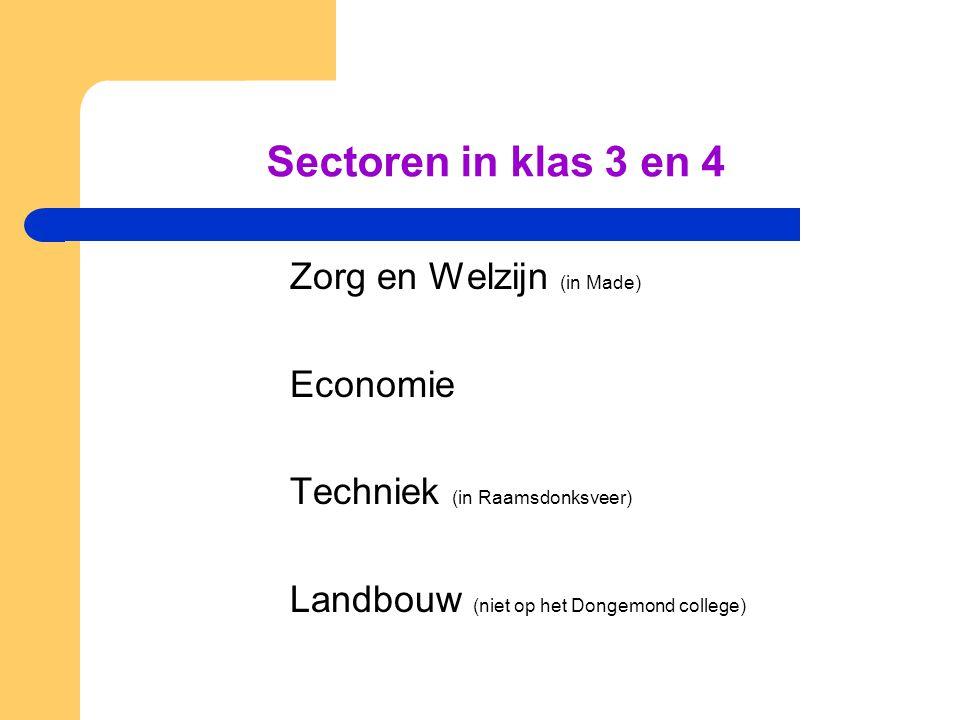 Sectoren in klas 3 en 4 Zorg en Welzijn (in Made) Economie Techniek (in Raamsdonksveer) Landbouw (niet op het Dongemond college)