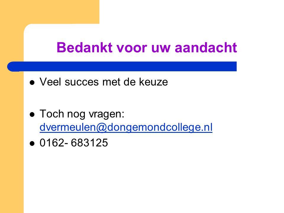 Bedankt voor uw aandacht  Veel succes met de keuze  Toch nog vragen: dvermeulen@dongemondcollege.nl dvermeulen@dongemondcollege.nl  0162- 683125