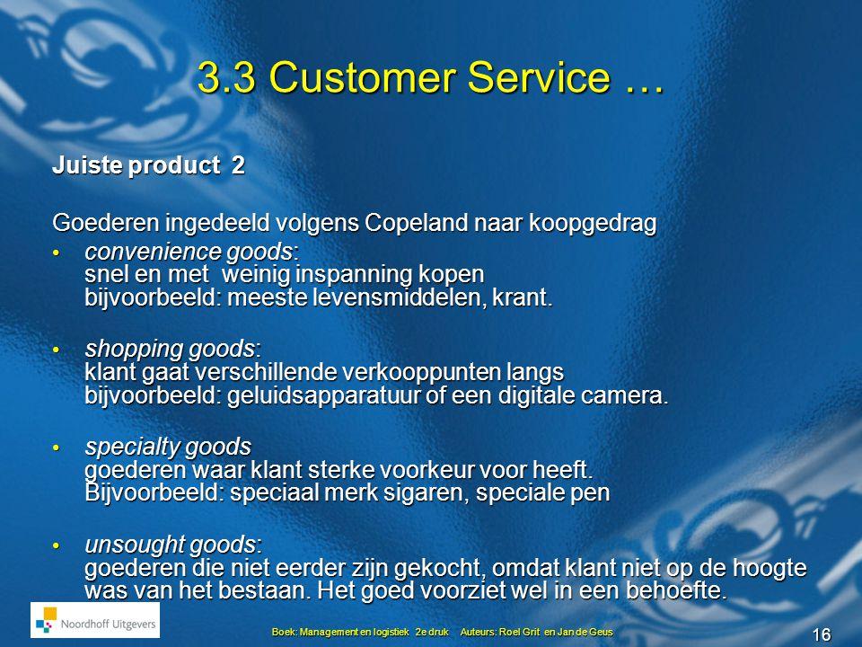16 Boek: Management en logistiek 2e druk Auteurs: Roel Grit en Jan de Geus 3.3 Customer Service … Juiste product 2 Goederen ingedeeld volgens Copeland