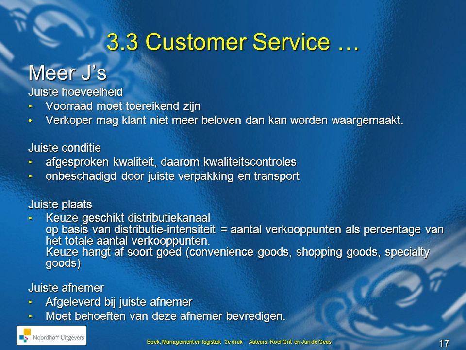17 Boek: Management en logistiek 2e druk Auteurs: Roel Grit en Jan de Geus 3.3 Customer Service … Meer J's Juiste hoeveelheid • Voorraad moet toereike