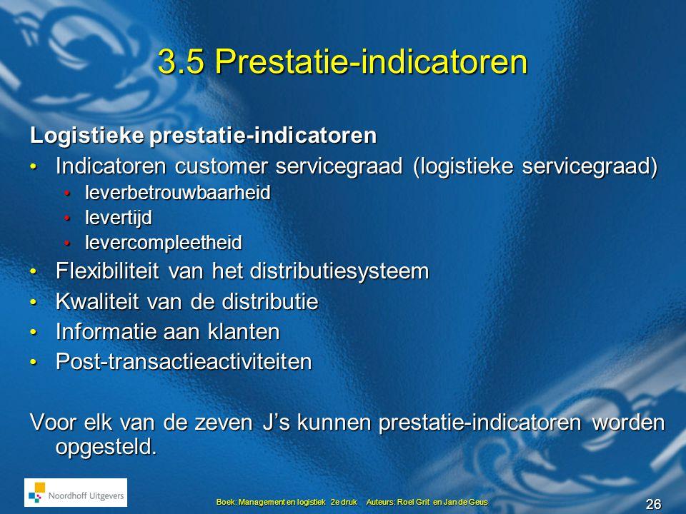 26 Boek: Management en logistiek 2e druk Auteurs: Roel Grit en Jan de Geus 3.5 Prestatie-indicatoren Logistieke prestatie-indicatoren • Indicatoren cu