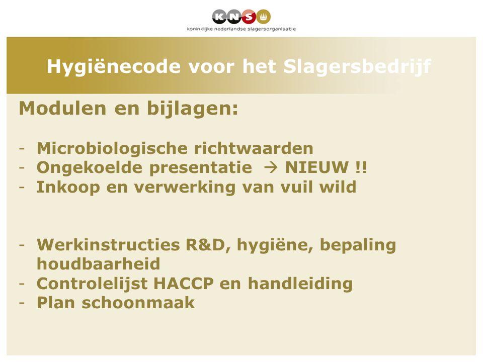Modulen en bijlagen: -Microbiologische richtwaarden -Ongekoelde presentatie  NIEUW !! -Inkoop en verwerking van vuil wild -Werkinstructies R&D, hygië