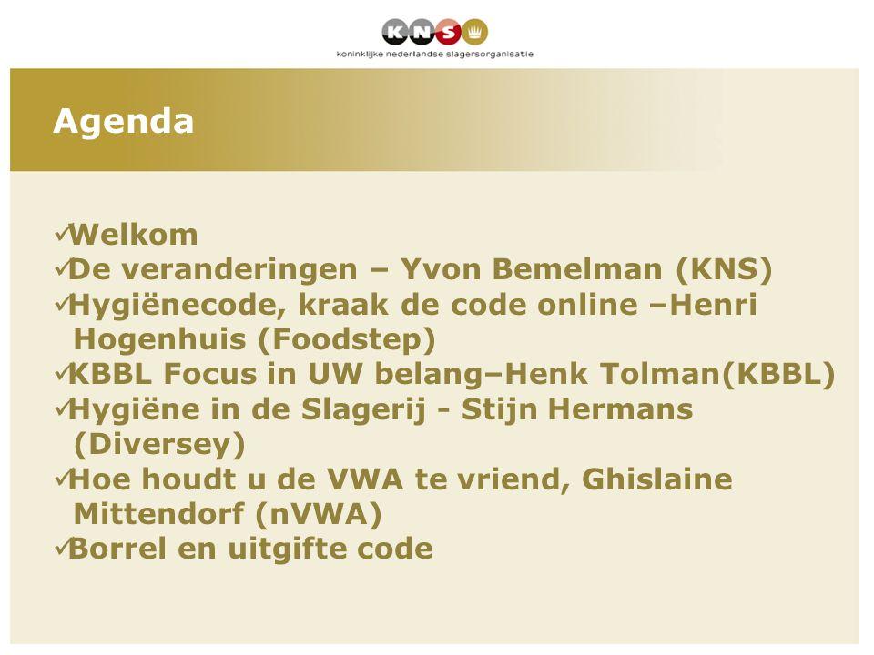 Agenda  Welkom  De veranderingen – Yvon Bemelman (KNS)  Hygiënecode, kraak de code online –Henri Hogenhuis (Foodstep)  KBBL Focus in UW belang–Hen